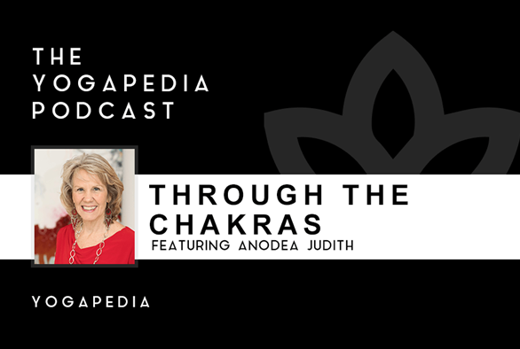 The Yogapedia Podcast: Anodea Judith - Yogini, Author and Chakra Expert