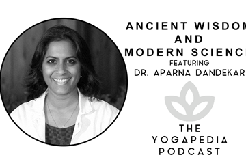 The Yogapedia Podcast: Dr. Aparna Dandekar - Osteopathic Doctor and Ayurveda Wellness Practitioner