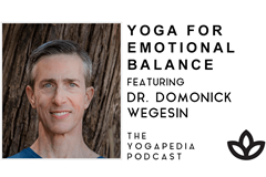 Yogapedia podcast - Yoga for emotional balance with Dr. Domonick Wegesin