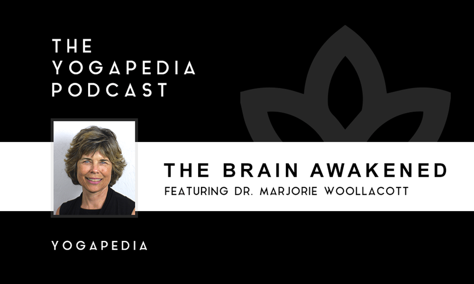 The Yogapedia Podcast: Dr. Marjorie Woollacott - Professor of Neuroscience at University of Oregon