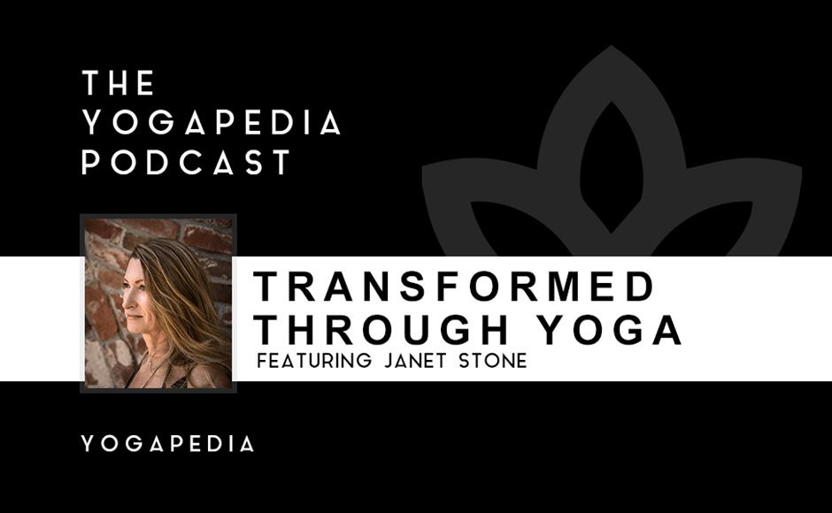 The Yogapedia Podcast: Janet Stone - Yogini and Yoga Teacher