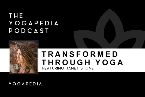 The Yogapedia Podcast: Janet Stone - Yogini and Yoga Teacher