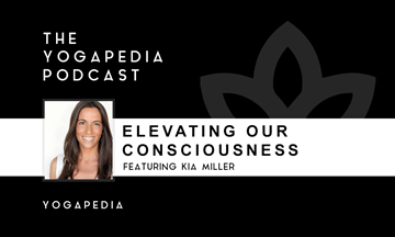 The Yogapedia Podcast: Kia Miller - Yogini and Yoga Teacher