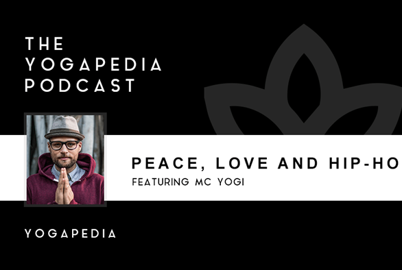 The Yogapedia Podcast: MC Yogi - Hip-hop Artist, Author and Yogi