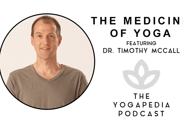 The Yogapedia Podcast: Dr. Timothy McCall, MD Medical Doctor and Yoga Therapist