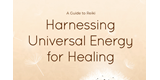 NEW FREE GUIDE - A Guide to Reiki: Harnessing Universal Energy for Healing