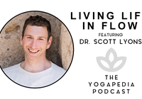 The Yogapedia Podcast: Dr. Scott Lyons - Clinical Psychologist and Mind-Body Medicine Practitioner